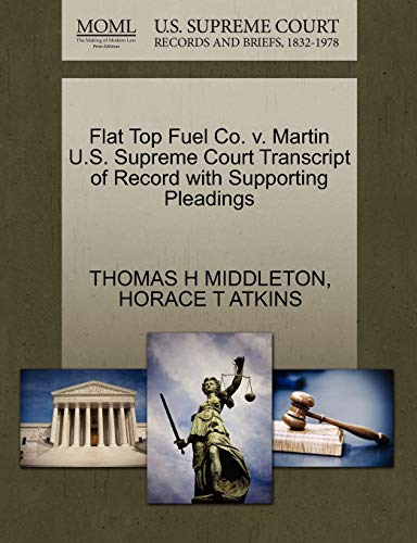 9781270280835: Flat Top Fuel Co. v. Martin U.S. Supreme Court Transcript of Record with Supporting Pleadings