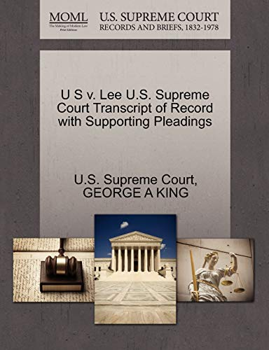 U S v. Lee U.S. Supreme Court Transcript of Record with Supporting Pleadings: GEORGE A KING
