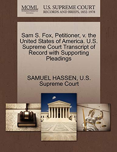 Sam S. Fox, Petitioner, v. the United States of America. U.S. Supreme Court Transcript of Record ...