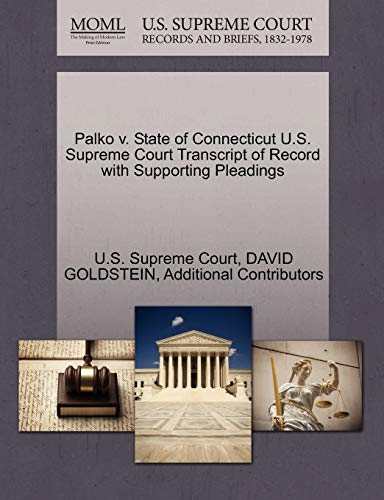 Palko v. State of Connecticut U.S. Supreme Court Transcript of Record with Supporting Pleadings (9781270286905) by DAVID GOLDSTEIN; Additional Contributors