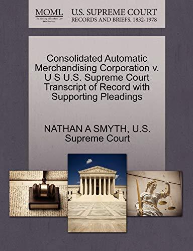 Consolidated Automatic Merchandising Corporation v. U S U.S. Supreme Court Transcript of Record ...