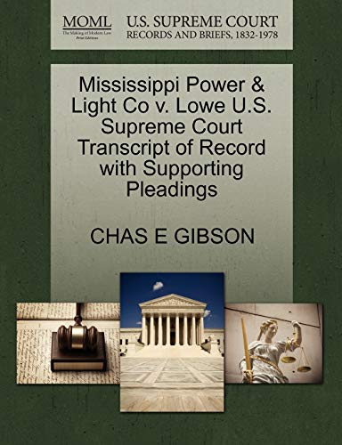 Mississippi Power Light Co V. Lowe U.S. Supreme Court Transcript of Record with Supporting ...