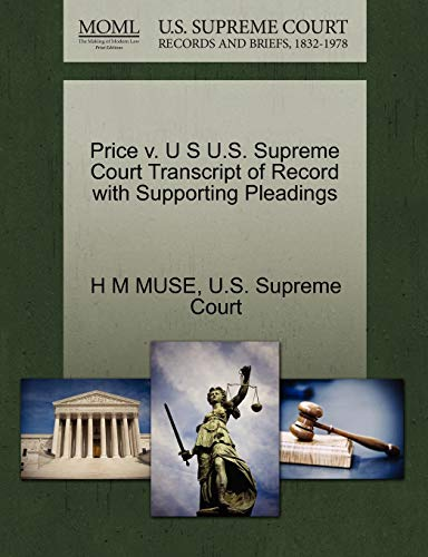 Price v. U S U.S. Supreme Court Transcript of Record with Supporting Pleadings: H M MUSE