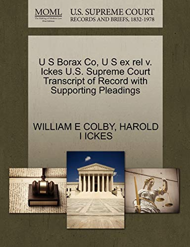 U S Borax Co, U S ex rel v. Ickes U.S. Supreme Court Transcript of Record with Supporting Pleadings...