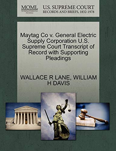 Maytag Co v. General Electric Supply Corporation U.S. Supreme Court Transcript of Record with ...