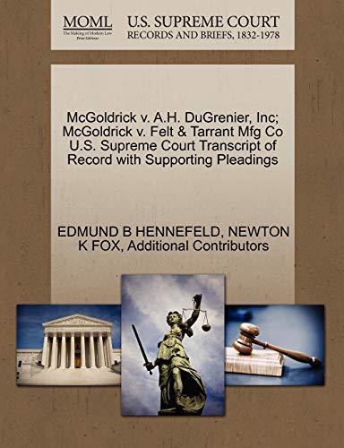 9781270301219: McGoldrick v. A.H. DuGrenier, Inc; McGoldrick v. Felt & Tarrant Mfg Co U.S. Supreme Court Transcript of Record with Supporting Pleadings