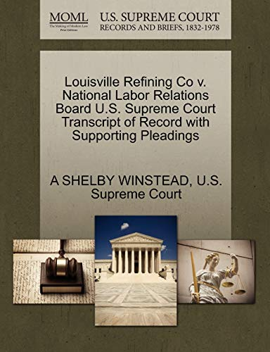 Louisville Refining Co v. National Labor Relations Board U.S. Supreme Court Transcript of Record ...