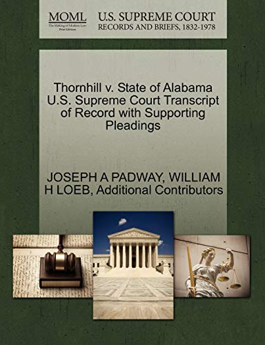9781270304814: Thornhill v. State of Alabama U.S. Supreme Court Transcript of Record with Supporting Pleadings