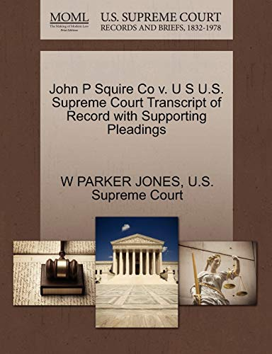 John P Squire Co v. U S U.S. Supreme Court Transcript of Record with Supporting Pleadings: W PARKER...