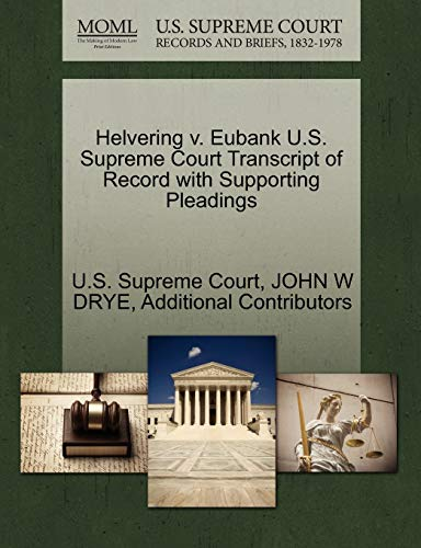 Helvering v. Eubank U.S. Supreme Court Transcript of Record with Supporting Pleadings: JOHN W DRYE