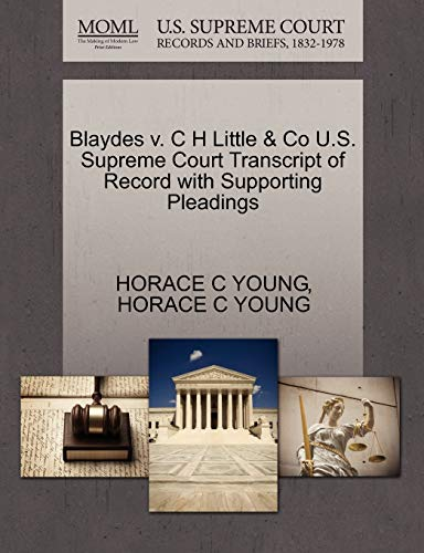 Blaydes V. C H Little Co U.S. Supreme Court Transcript of Record with Supporting Pleadings: HORACE ...