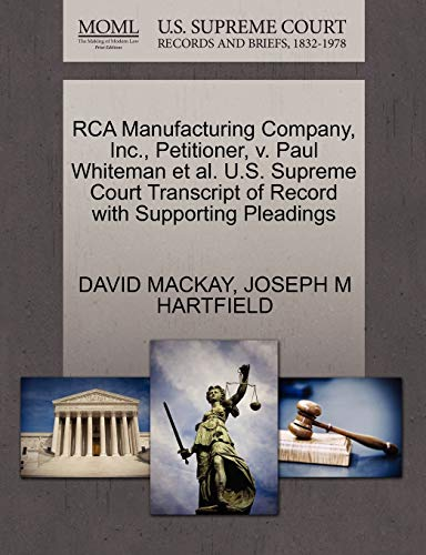 9781270312765: RCA Manufacturing Company, Inc., Petitioner, v. Paul Whiteman et al. U.S. Supreme Court Transcript of Record with Supporting Pleadings