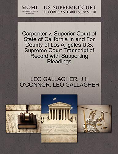 9781270314295: Carpenter v. Superior Court of State of California In and For County of Los Angeles U.S. Supreme Court Transcript of Record with Supporting Pleadings