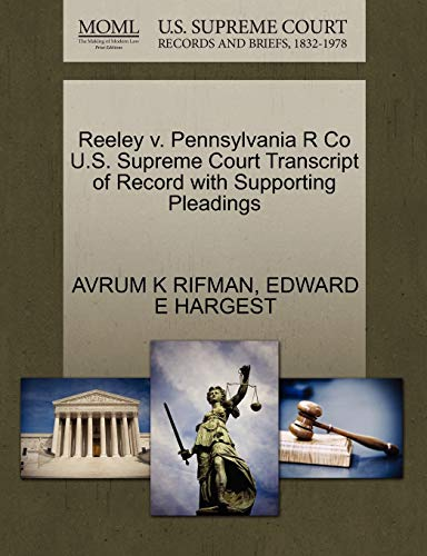 Reeley v. Pennsylvania R Co U.S. Supreme Court Transcript of Record with Supporting Pleadings: ...