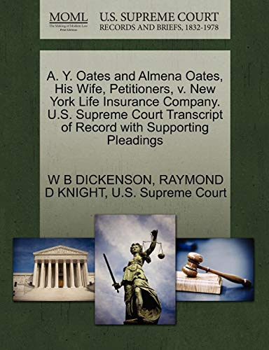 9781270316145: A. Y. Oates and Almena Oates, His Wife, Petitioners, v. New York Life Insurance Company. U.S. Supreme Court Transcript of Record with Supporting Pleadings