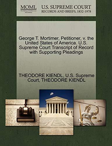 George T. Mortimer, Petitioner, v. the United States of America. U.S. Supreme Court Transcript of ...