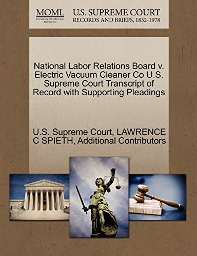 National Labor Relations Board v. Electric Vacuum Cleaner Co U.S. Supreme Court Transcript of ...