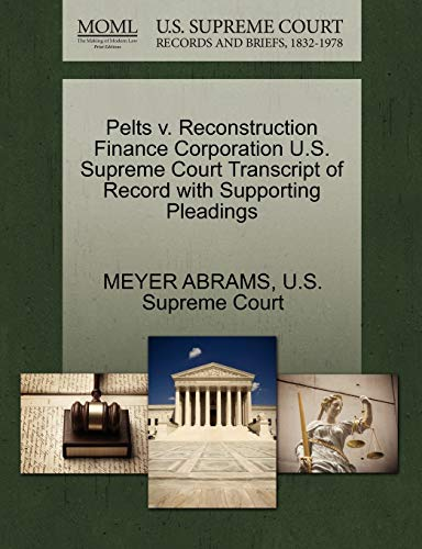 Pelts v. Reconstruction Finance Corporation U.S. Supreme Court Transcript of Record with Supporting...