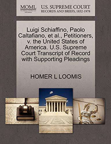 9781270322443: Luigi Schiaffino, Paolo Caltafiano, et al., Petitioners, v. the United States of America. U.S. Supreme Court Transcript of Record with Supporting Pleadings