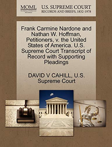 9781270323587: Frank Carmine Nardone and Nathan W. Hoffman, Petitioners, v. the United States of America. U.S. Supreme Court Transcript of Record with Supporting Pleadings