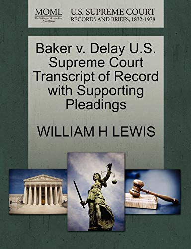 Baker v. Delay U.S. Supreme Court Transcript of Record with Supporting Pleadings: WILLIAM H LEWIS