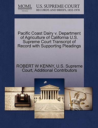 9781270325215: Pacific Coast Dairy v. Department of Agriculture of California U.S. Supreme Court Transcript of Record with Supporting Pleadings