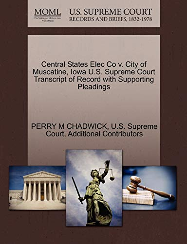 9781270327042: Central States Elec Co v. City of Muscatine, Iowa U.S. Supreme Court Transcript of Record with Supporting Pleadings