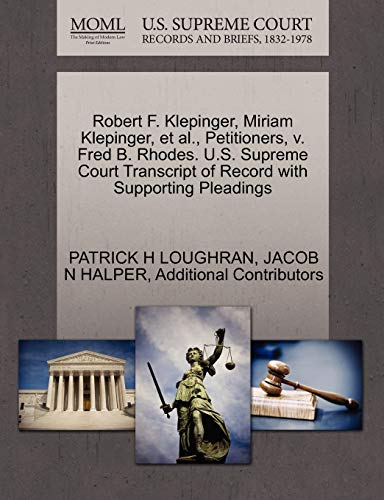9781270331667: Robert F. Klepinger, Miriam Klepinger, et al., Petitioners, v. Fred B. Rhodes. U.S. Supreme Court Transcript of Record with Supporting Pleadings