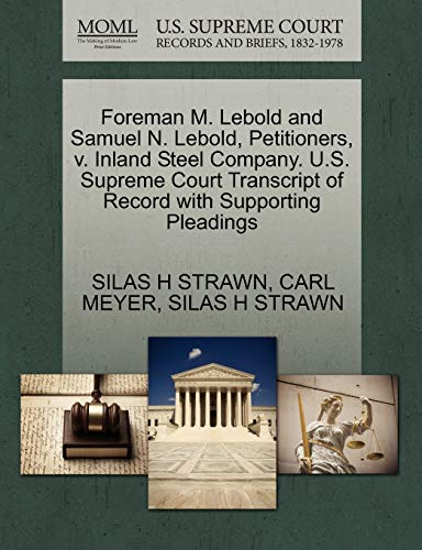9781270332671: Foreman M. Lebold and Samuel N. Lebold, Petitioners, v. Inland Steel Company. U.S. Supreme Court Transcript of Record with Supporting Pleadings