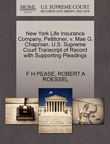 9781270332749: New York Life Insurance Company, Petitioner, v. Mae G. Chapman. U.S. Supreme Court Transcript of Record with Supporting Pleadings