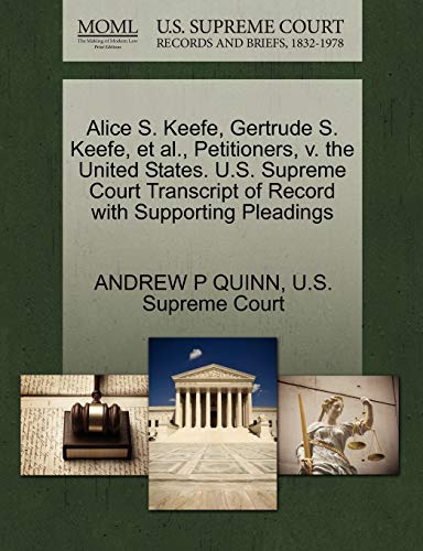 Alice S. Keefe, Gertrude S. Keefe, et al., Petitioners, v. the United States. U.S. Supreme Court ...