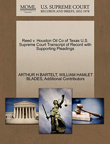 9781270333296: Reed v. Houston Oil Co of Texas U.S. Supreme Court Transcript of Record with Supporting Pleadings