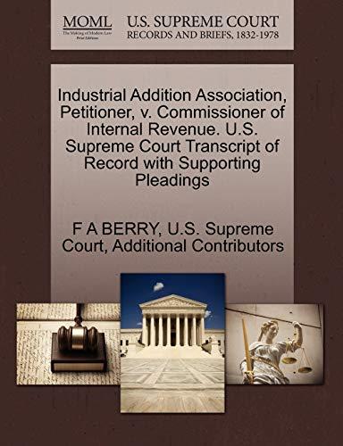 Industrial Addition Association, Petitioner, v. Commissioner of Internal Revenue. U.S. Supreme ...
