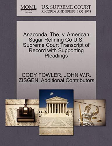 9781270335665: Anaconda, The, v. American Sugar Refining Co U.S. Supreme Court Transcript of Record with Supporting Pleadings