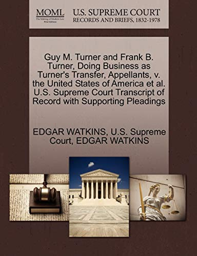 9781270338840: Guy M. Turner and Frank B. Turner, Doing Business as Turner's Transfer, Appellants, v. the United States of America et al. U.S. Supreme Court Transcript of Record with Supporting Pleadings