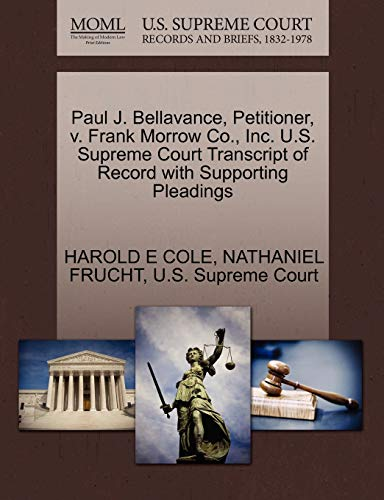 9781270340751: Paul J. Bellavance, Petitioner, v. Frank Morrow Co., Inc. U.S. Supreme Court Transcript of Record with Supporting Pleadings