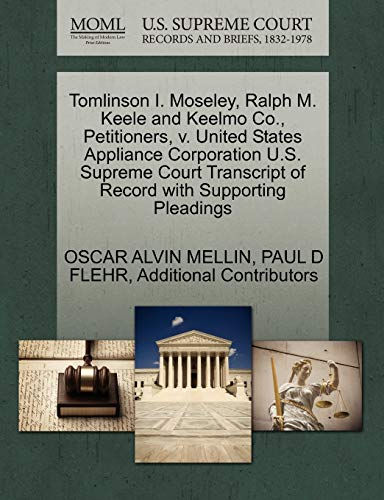 9781270346739: Tomlinson I. Moseley, Ralph M. Keele and Keelmo Co., Petitioners, V. United States Appliance Corporation U.S. Supreme Court Transcript of Record with