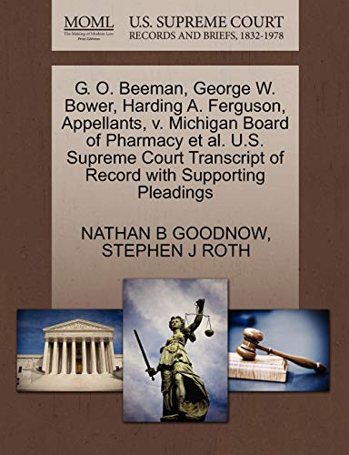 9781270346890: G. O. Beeman, George W. Bower, Harding A. Ferguson, Appellants, v. Michigan Board of Pharmacy et al. U.S. Supreme Court Transcript of Record with Supporting Pleadings