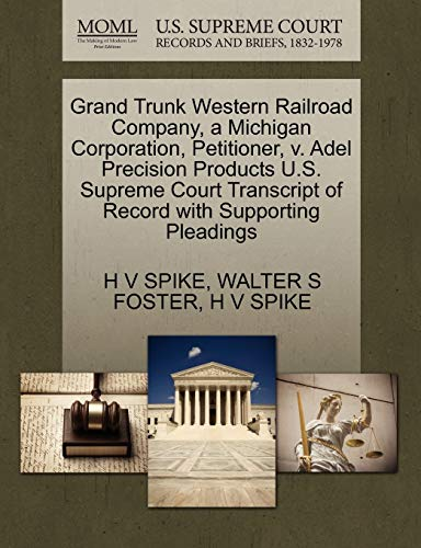 9781270346968: Grand Trunk Western Railroad Company, a Michigan Corporation, Petitioner, v. Adel Precision Products U.S. Supreme Court Transcript of Record with Supporting Pleadings