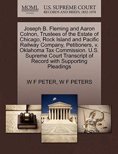 9781270347125: Joseph B. Fleming and Aaron Colnon, Trustees of the Estate of Chicago, Rock Island and Pacific Railway Company, Petitioners, v. Oklahoma Tax ... of Record with Supporting Pleadings
