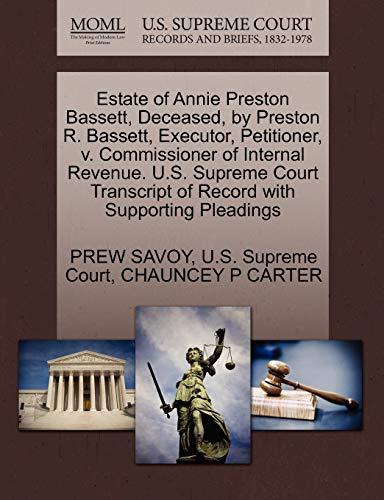 9781270347828: Estate of Annie Preston Bassett, Deceased, by Preston R. Bassett, Executor, Petitioner, v. Commissioner of Internal Revenue. U.S. Supreme Court Transcript of Record with Supporting Pleadings