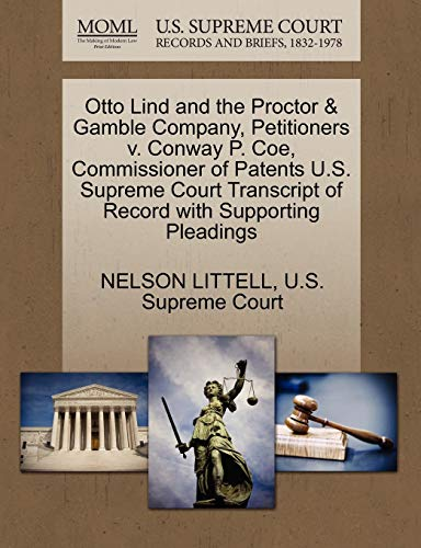 9781270348115: Otto Lind and the Proctor & Gamble Company, Petitioners v. Conway P. Coe, Commissioner of Patents U.S. Supreme Court Transcript of Record with Supporting Pleadings