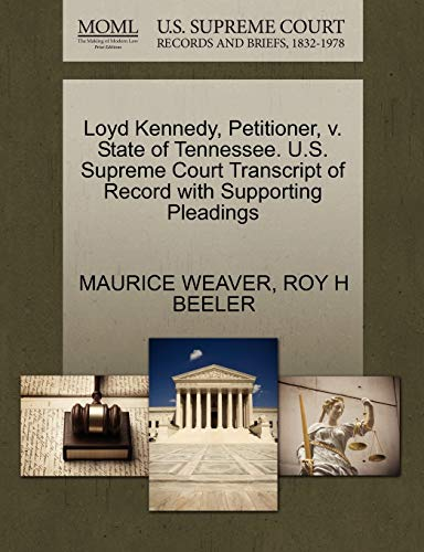 9781270348955: Loyd Kennedy, Petitioner, v. State of Tennessee. U.S. Supreme Court Transcript of Record with Supporting Pleadings