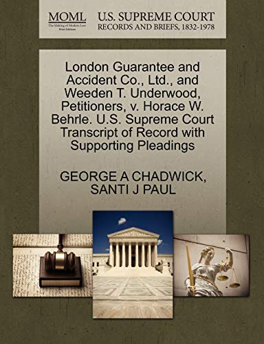 London Guarantee and Accident Co., Ltd., and Weeden T. Underwood, Petitioners, v. Horace W. Behrle....