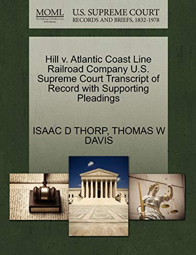 Hill v. Atlantic Coast Line Railroad Company U.S. Supreme Court Transcript of Record with ...