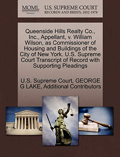 9781270355335: Queenside Hills Realty Co., Inc., Appellant, v. William Wilson, as Commissioner of Housing and Buildings of the City of New York. U.S. Supreme Court Transcript of Record with Supporting Pleadings