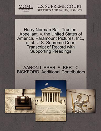 9781270355625: Harry Norman Ball, Trustee, Appellant, v. the United States of America, Paramount Pictures, Inc., et al. U.S. Supreme Court Transcript of Record with Supporting Pleadings