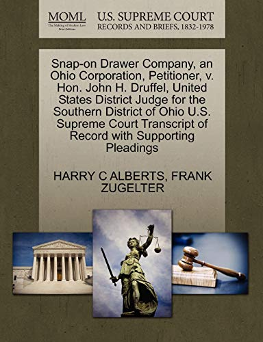 9781270355946: Snap-on Drawer Company, an Ohio Corporation, Petitioner, v. Hon. John H. Druffel, United States District Judge for the Southern District of Ohio U.S. ... of Record with Supporting Pleadings