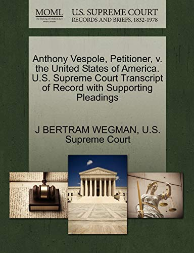 Anthony Vespole, Petitioner, v. the United States of America. U.S. Supreme Court Transcript of ...