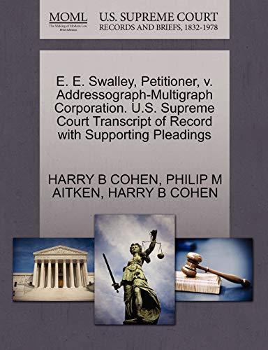 E. E. Swalley, Petitioner, v. Addressograph-Multigraph Corporation. U.S. Supreme Court Transcript ...